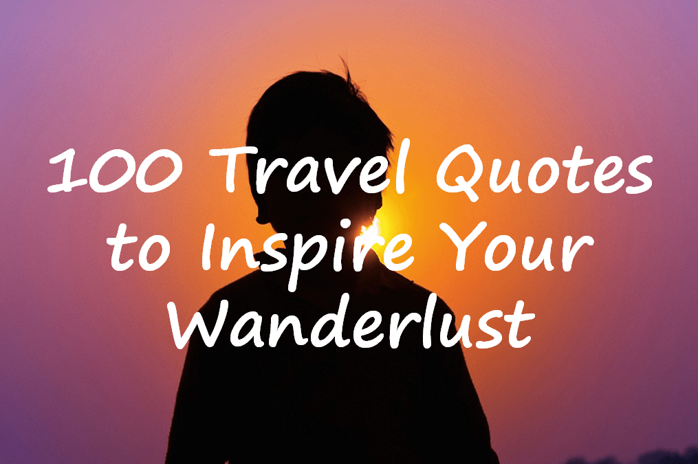 100 of the Best Travel Quotes to Inspire Your Wanderlust