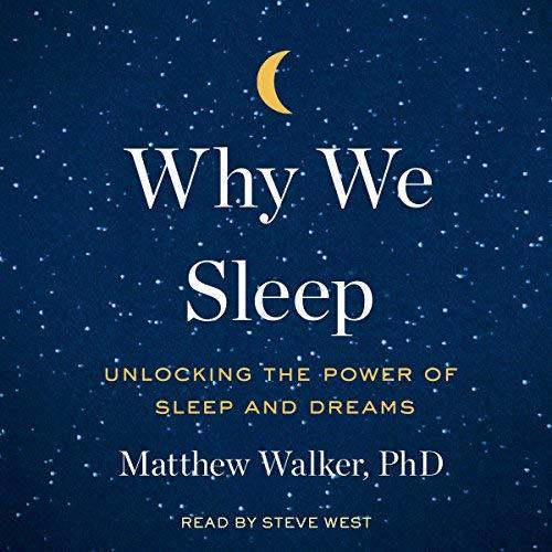 WHY WE SLEEP: UNLOCKING THE POWER OF SLEEP