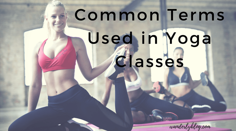 Common Terms Used In Yoga Class Wanderly Blog