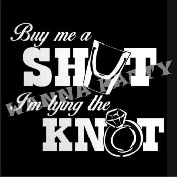 Buy Me Shot, I am Tying The Knot Photo Prop-0