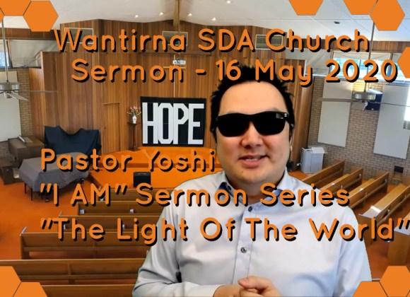 "Sermon 16 May 2020 I AM Sermon Series No. 2 – ""The Light Of The World"""