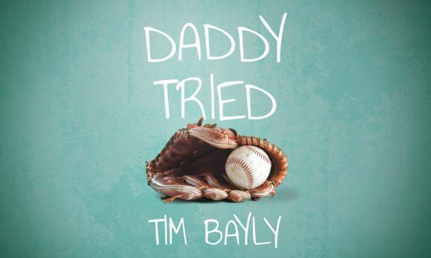 Daddy Tried, by Tim Bayly