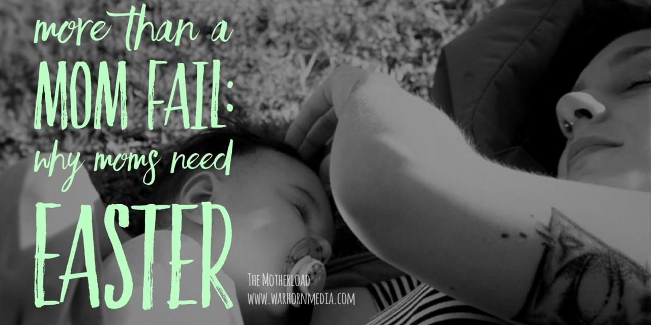 More Than a #MomFail: Why Moms Need Easter, Too