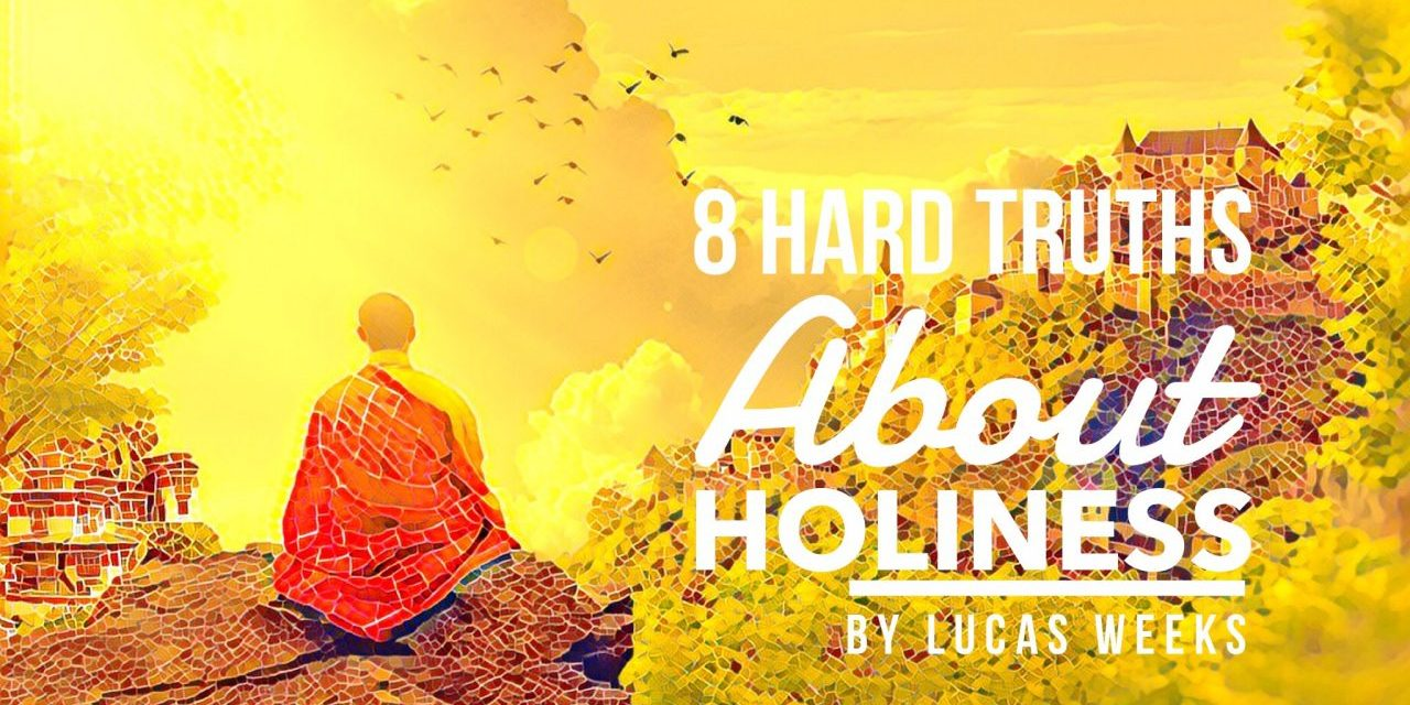 8 Hard Truths About Holiness