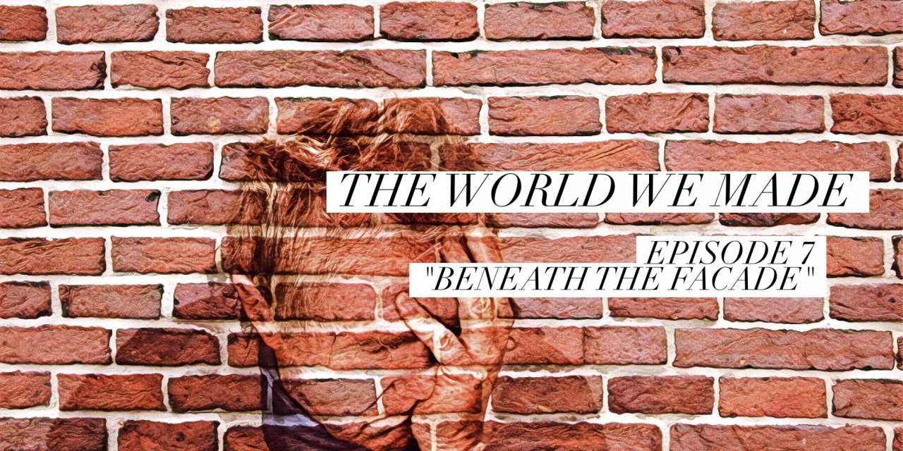 The World We Made, Episode 7, Beneath the Facade