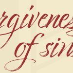 "Apostles' Creed: ""…the forgiveness of sins…"""