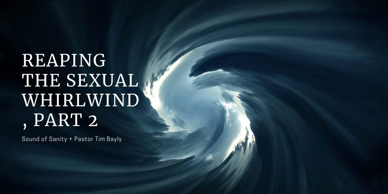 Reaping the sexual whirlwind, Part 2