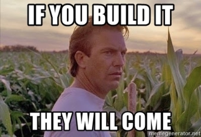 if-you-build-it-they-will-come
