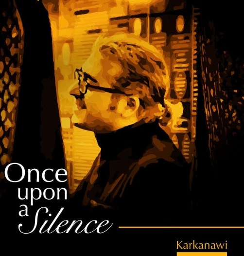Once Upon A Silence by Ahmed Karkanawi