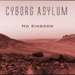 No Kingdom by Cyborg Asylum