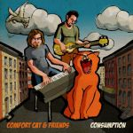 Consumption by Comfort Cat & Friends