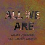 All We Are by Willard Overstreet and the Highborn Kinsmen