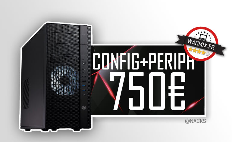 Config pc gamer à 750 € 2017