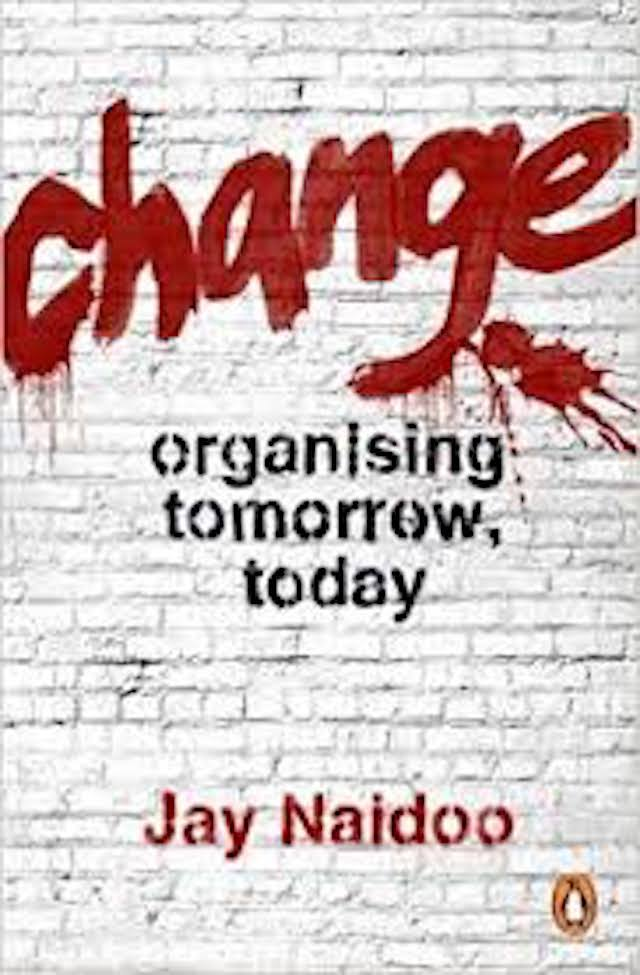 Change: Organizing Tomorrow Today (Jay Naidoo)