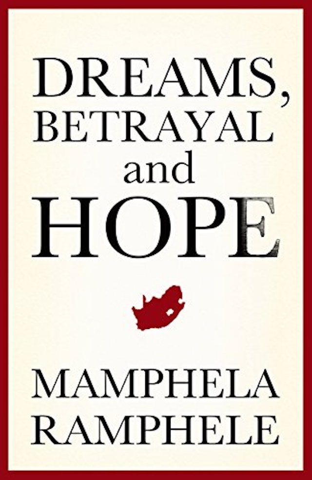 Dreams, Betrayal and Hope (Mamphela Ramphele)