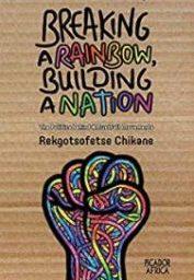 Breaking A Rainbow, Building A Nation (Rekgotsofetse Chikane)