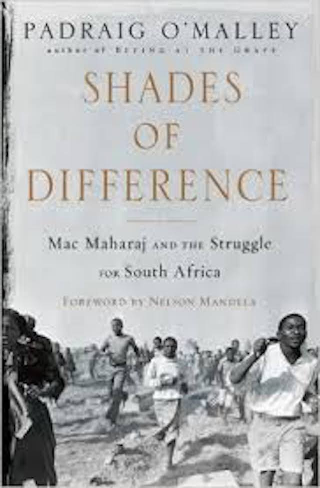 Shades of Difference: Mac Maharaj and the Struggle For South Africa (Padraig O' Mailey)