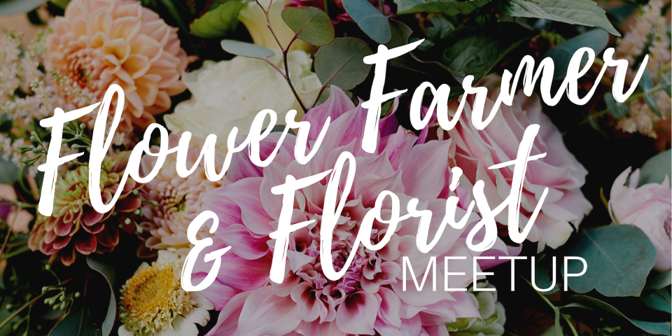 Networking Event for Flower Farmers & Florists