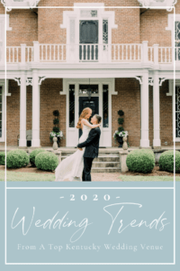 2020 Wedding Trends from Warrenwood Manor - Kentucky Wedding Venue