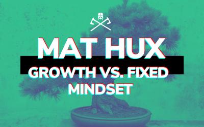 Matt Hux – Growth vs. Fixed Mindset