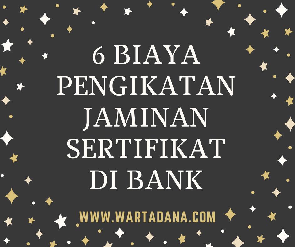 6 BIAYA PENGIKATAN JAMINAN SERTIFIKAT DI BANK