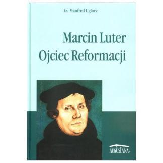 Marcin Luter. Ojciec Reformacji