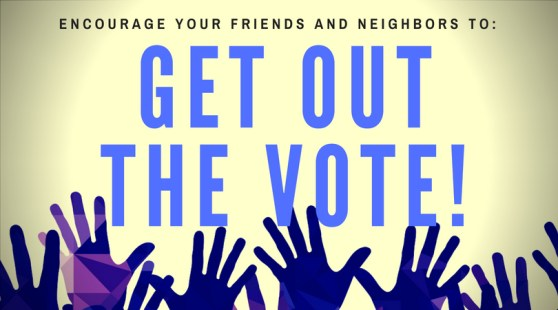 Encourage your friends and neighbors to vote