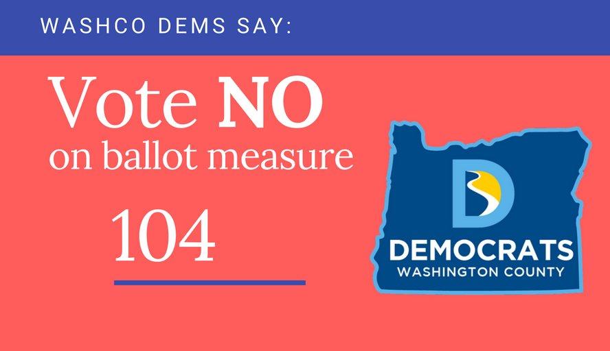 Vote no on oregon ballot measure 104