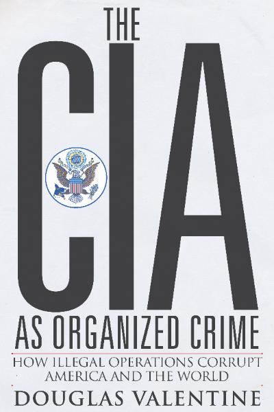 The CIA, Organized Crime, The Media And Elections: A Guide By... Doug  Valentine ...