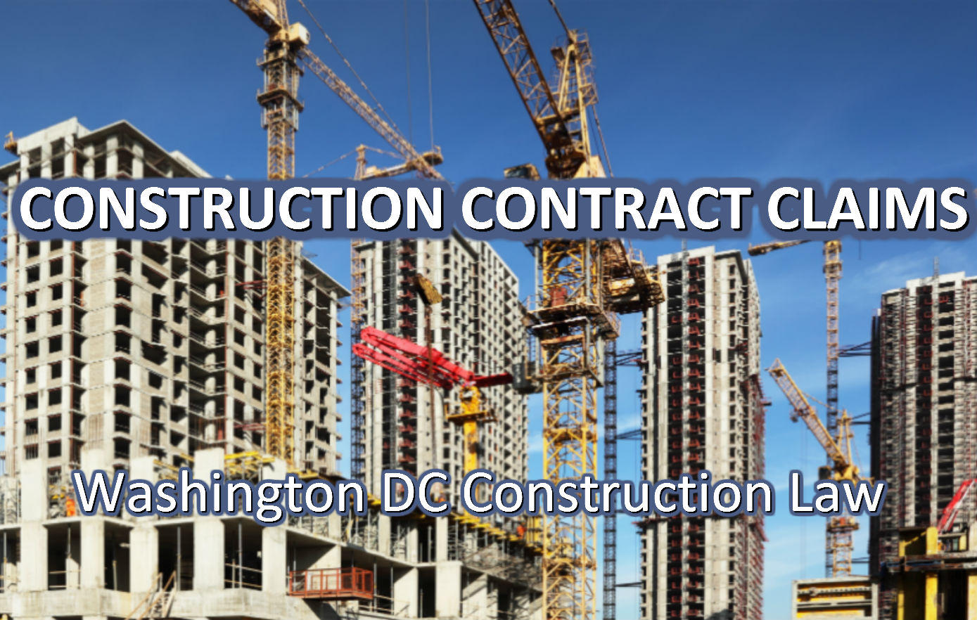 Construction Contract Claims in Washington DC District of Columbia Construction Attorneys