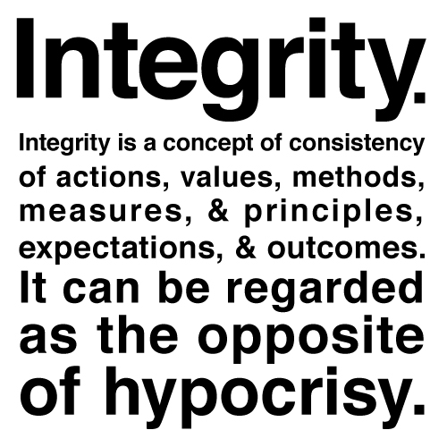 Integrity is a concept of consistency of actions, values, methods, measures & principles, expectations & outcomes. It can be regarded as the opposite of hypocrisy.