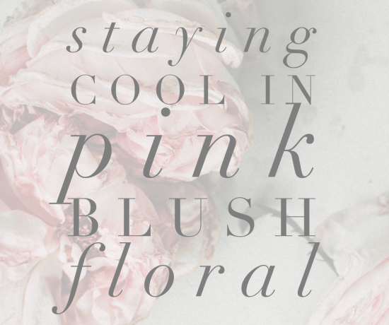 Staying Cool in Pink Blush Floral