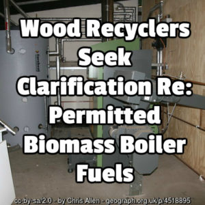 Wood Recyclers Seek Clarification Re: Permitted Biomass Boiler Fuels