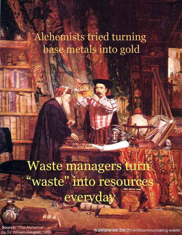 """Alchemists tried turning base metals into gold and other precious metals, giving rise to today's Chemistry. Waste managers are turning """"waste"""" into resources, everyday; Source: """"The Alchemist"""" by Sir William Fettes Douglas  19th cent."""