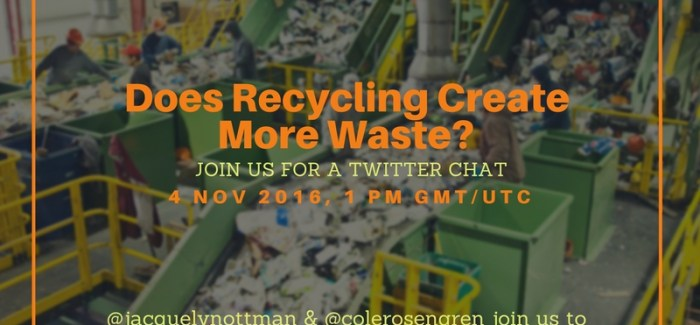 Does Recycling Create More Waste? – A Tweetchat