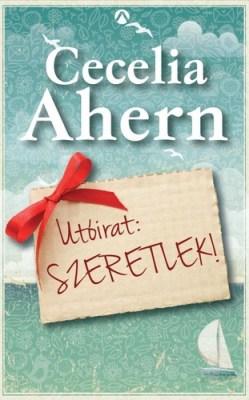 Nem minden rózsaszín… – Cecelia Ahern: Utóirat: Szeretlek!