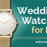 Best Men's Wedding Watches (2021)