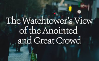 The Watchtower's View of the Anointed and Great Crowd