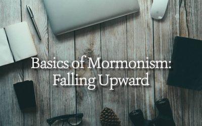 Basics of Mormonism: Falling Upward