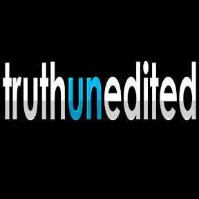 Truth UnEdited