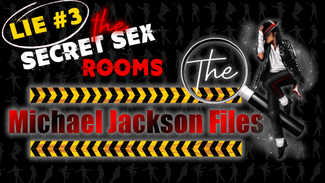 Lie #3 – Michael Jackson's Secret Sex Rooms