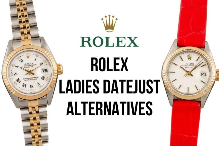 Rolex Ladies Datejust Alternatives