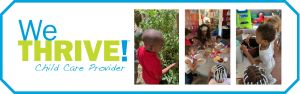 WeTHRIVE child care initiative logo with three pictures , a boy next to a large tomato plant, a table full of young children making celery with peanut butter and raisins, a young boy putting dirt into a pot