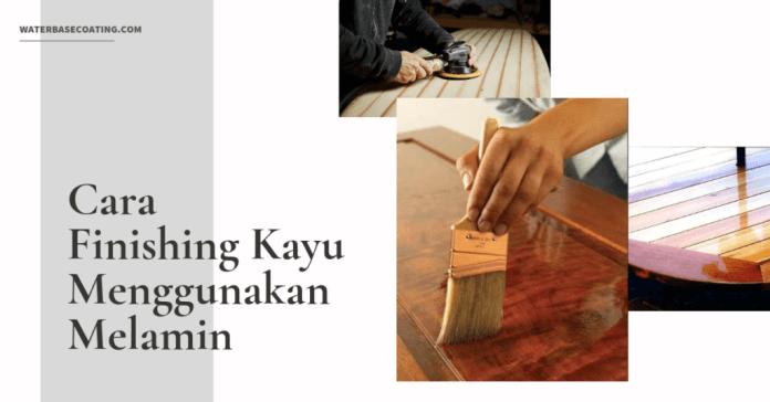 Cara Finishing Kayu Menggunakan Melamin - tumbnail waterbasecoating.com