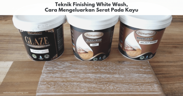 Teknik Finishing White Wash, Cara Mengeluarkan Serat Pada Kayu - series white wash waterbasecoating