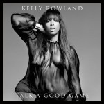 "Kelly Rowland Finds Her Lane On ""Talk A Good Game"" (FINALLY!)"