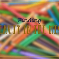 Finding Beauty in the Mess