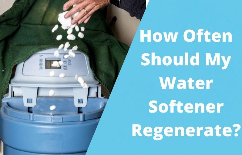 How Often Should My Water Softener Regenerate_