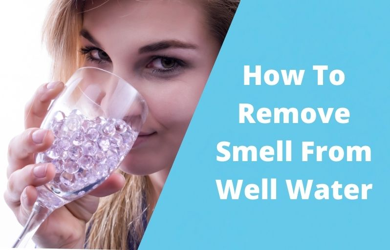 How To Remove Smell From Well Water
