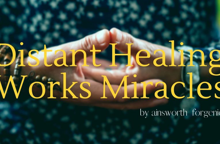 Distant Healing Works Miracles
